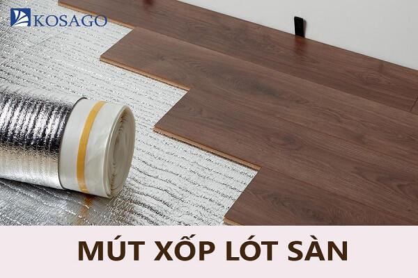 Mút xốp lót sàn là gì? Vai trò của mút xốp khi thi công sàn nhựa