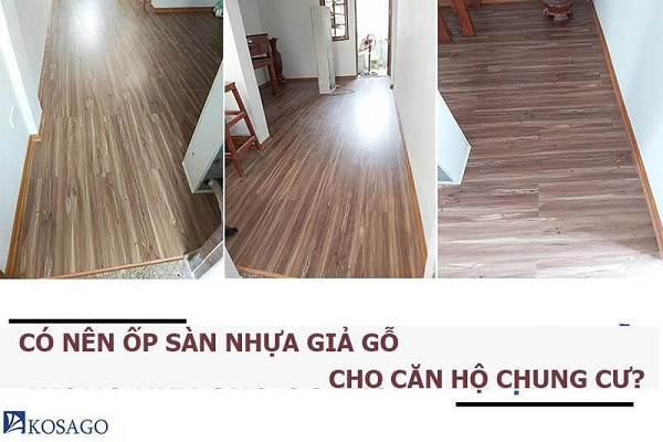 Có nên ốp lát sàn nhựa giả gỗ cho chung cư