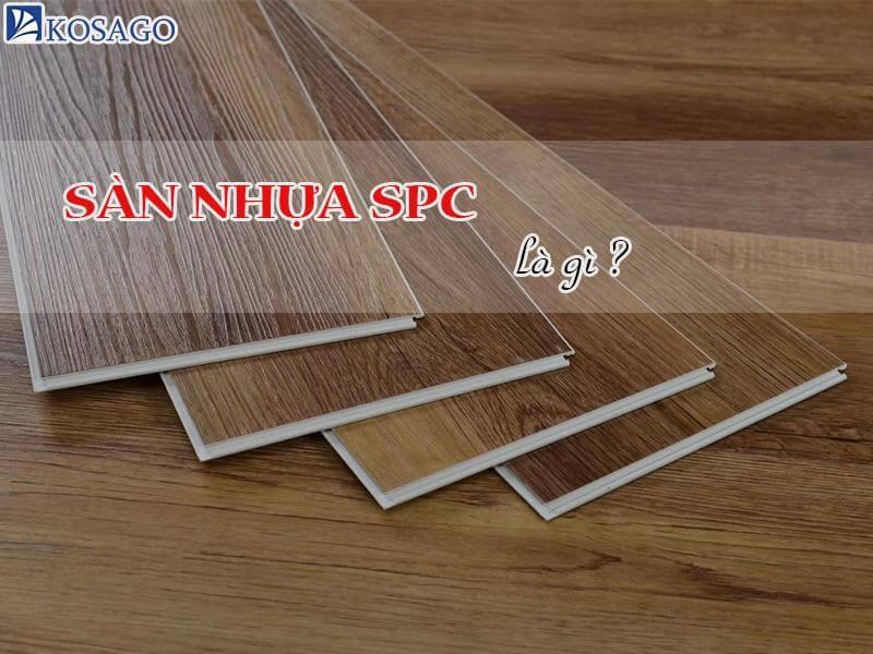 Sàn nhựa SPC là gì? Ưu nhược điểm của sàn