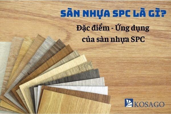 Sàn nhựa SPC là gì? Ưu nhược điểm – Nên lắp ở đâu (A-Z)