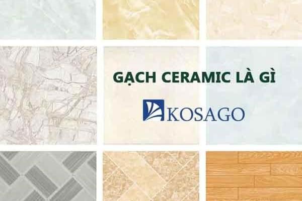 Gạch ceramic là gì? Kích thước và ứng dụng phổ biến