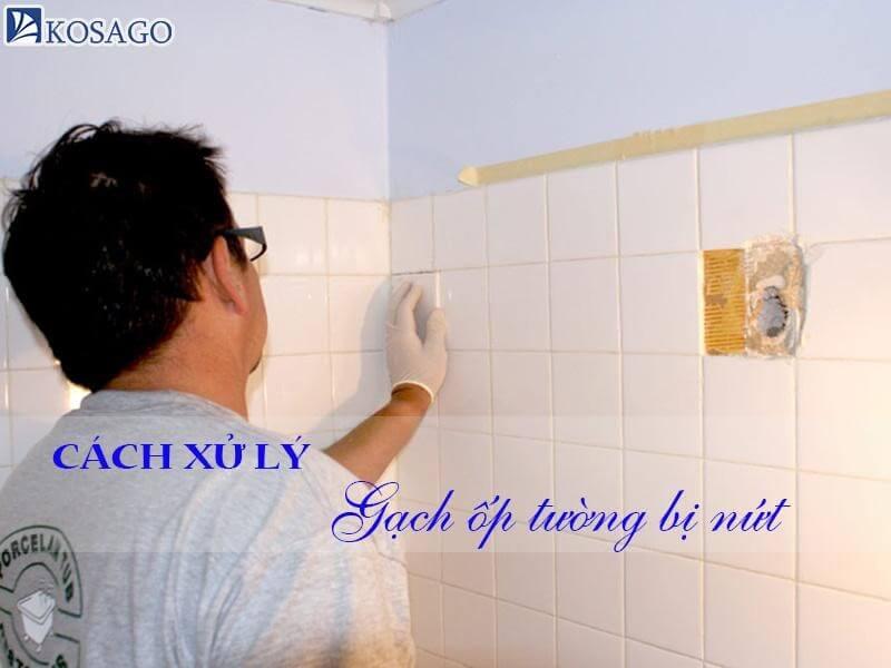 Nguyên nhân và cách xử lý gạch ốp tường bị nứt