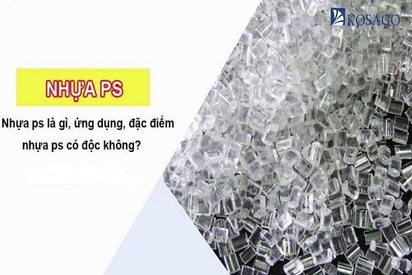 Nhựa PS là gì? Đặc tính – Ứng dụng của vật liệu