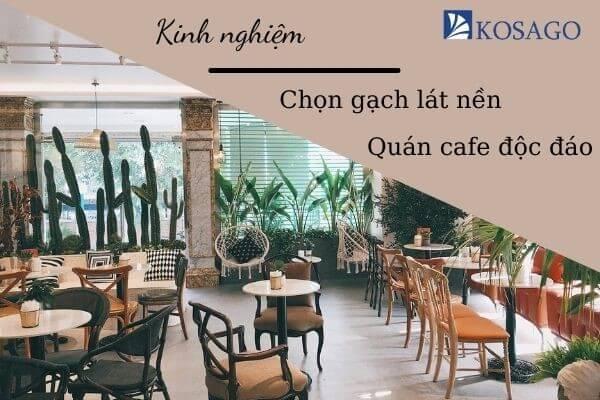 Kinh nghiệm chọn gạch lát nền quán cafe Độc đáo – Hợp xu hướng
